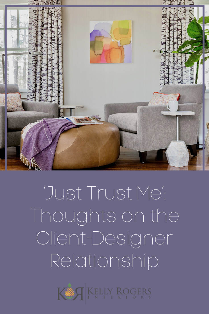 'Just Trust Me': Thoughts on the Client-Designer Relationship | Interiors for Families | Blog of Kelly Rogers Interiors